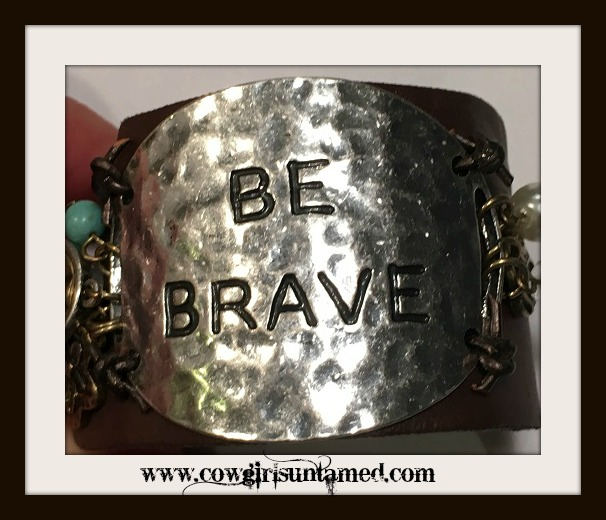 "COWGIRL ATTITUDE CUFF ""Be Brave"" Silver Plate on Brown Leather Cuff"