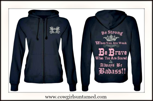 """COWGIRL ATTITUDE SWEATSHIRT """"Be Strong When You Are Weak Be Brave When You Are Scared... """" Zip Up Sweatshirt"""