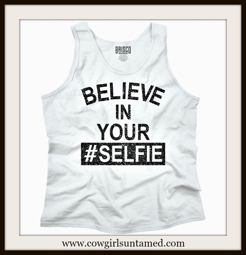 "COWGIRL ATTITUDE TOP ""Believe In Your #Selfie"" White Tank Top"