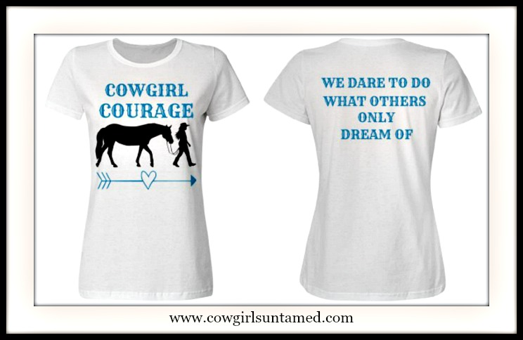 "COWGIRL ATTITUDE T-SHIRT ""Cowgirl Courage We Dare To Do What Other's Only Dream Of"" White T-shirt"