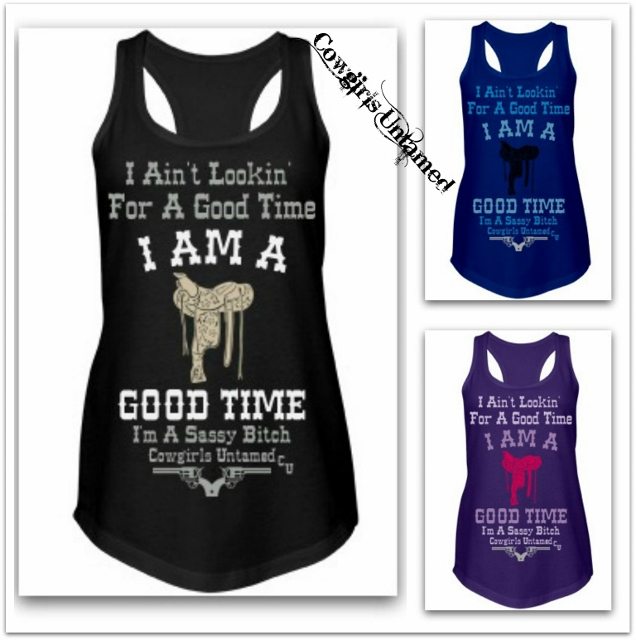 """SASSY BITCH TANK TOP """"I Ain't Lookin' For A Good Time I Am A Good Time I'm A Sassy Bitch"""" with Saddle Racerback Western Tank Top"""