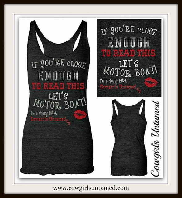 "SASSY BITCH TANK TOP ""If You're Close Enough to Read This..Let's Motorboat"" Tank Top"