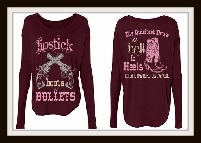 """BADASS COWGIRL TOP """"Lipstick Boots N Bullets The Quickest Draw & Hell in Heels..."""" Long Sleeve Top"""