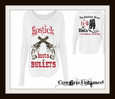 "BADASS COWGIRL TOP White ""Lipstick Boots N Bullets The Quickest Draw & Hell in Heels..."" Long Sleeve Top"