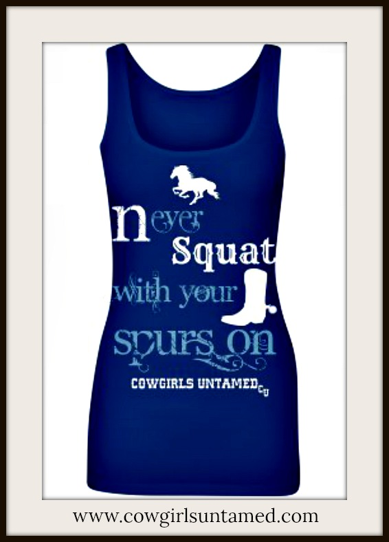 "COWGIRL ATTITUDE TOP White ""Never Squat With Your Spurs On"" Horse &Boots on Blue Tank Top"