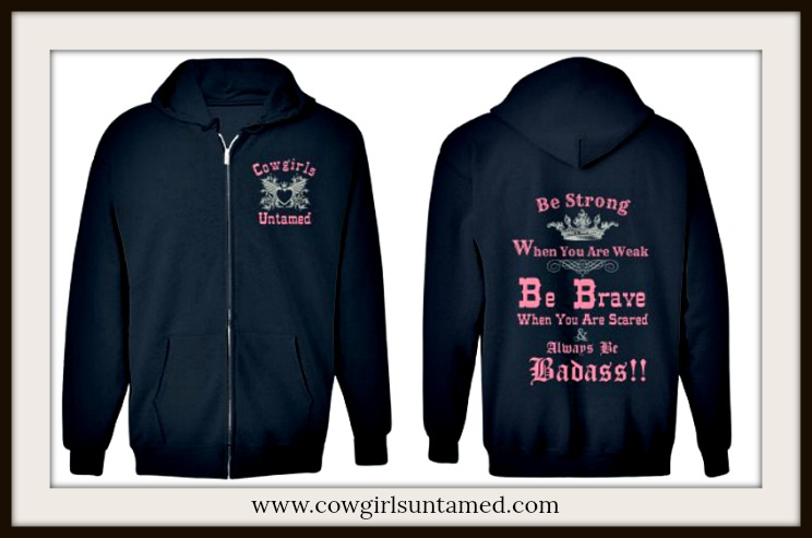 "COWGIRL ATTITUDE SWEATSHIRT ""Be Strong When You Are Weak Be Brave When You Are Scared... "" Zip Up Navy Sweatshirt"