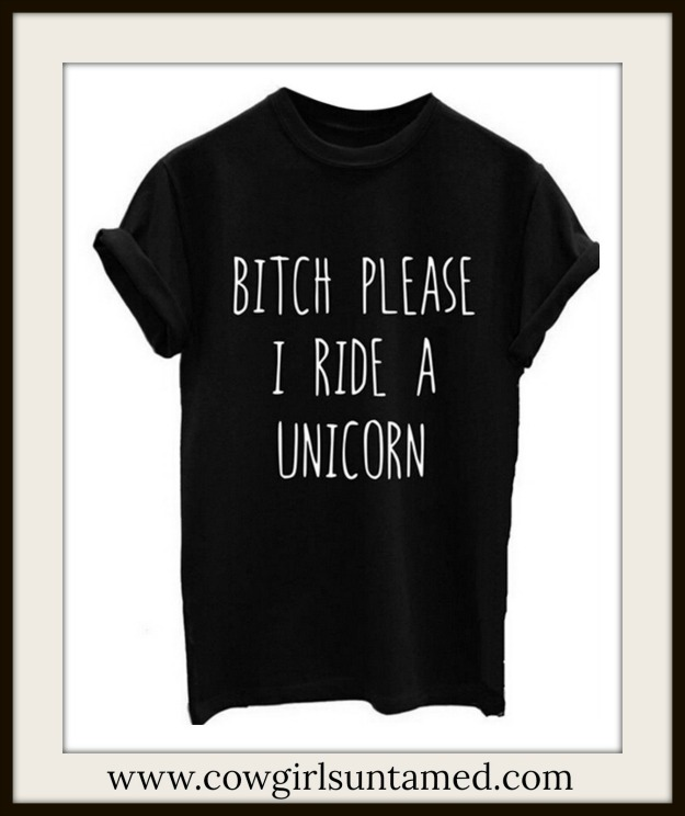 "COWGIRL ATTITUDE TOP ""Bitch Please , I Ride a Unicorn"" Black and White T-Shirt"