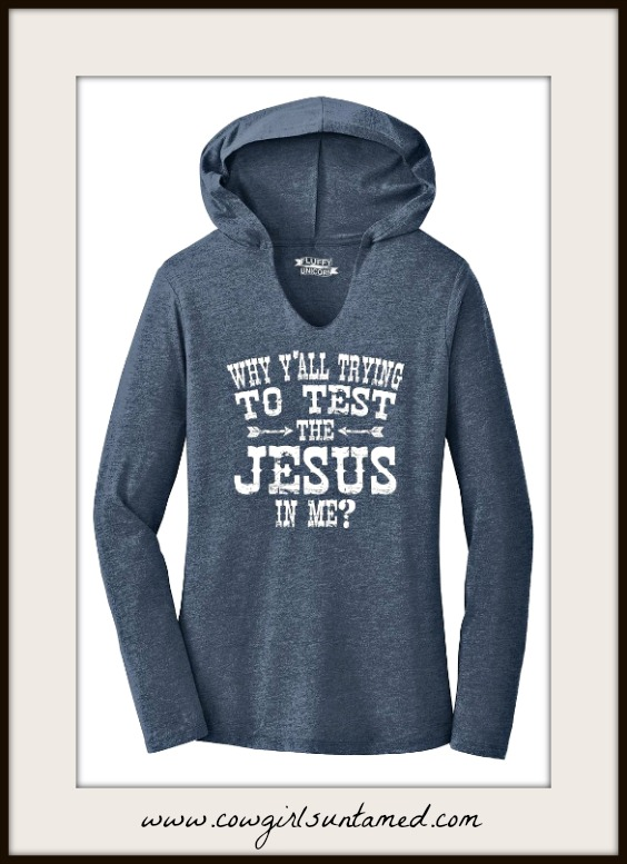 """SASSY COWGIRL TOP """"Why Y'all Trying to Test the Jesus in Me?"""" Long Sleeve Blue Hooded Top"""