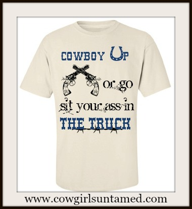 "COWBOY STYLE TEE Mens ""COWBOY UP or GO SIT YOUR ASS IN THE TRUCK"" Tan Crew Neck Western T-shirt"