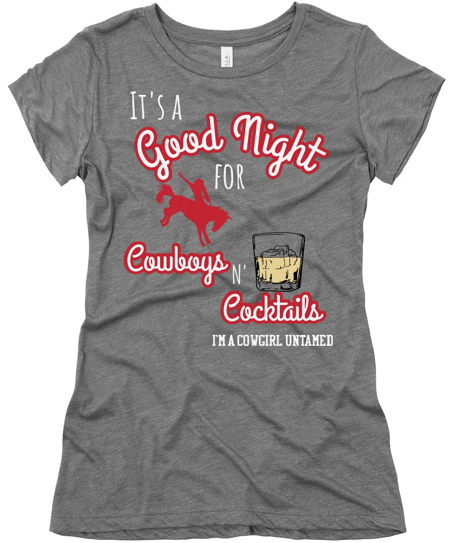 """COWBOYS N' COCKTAILS TOP Sassy """"It's a Good Night for Cowboys N Cocktails I'm a Cowgirl Untamed"""" Horse Bourbon Graphic Slim Fit Short Sleeve Womens Western T-Shirt S-2X 2 COLORS"""