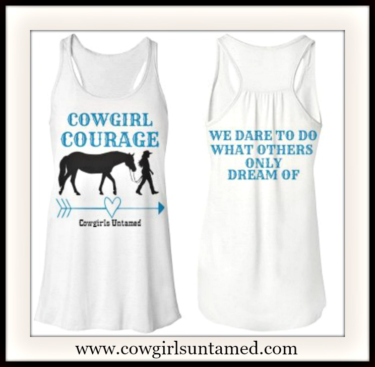 """COWGIRL ATTITUDE TOP """"Cowgirl Courage We Dare To Do What Other's Only Dream Of"""" White Tank Top"""