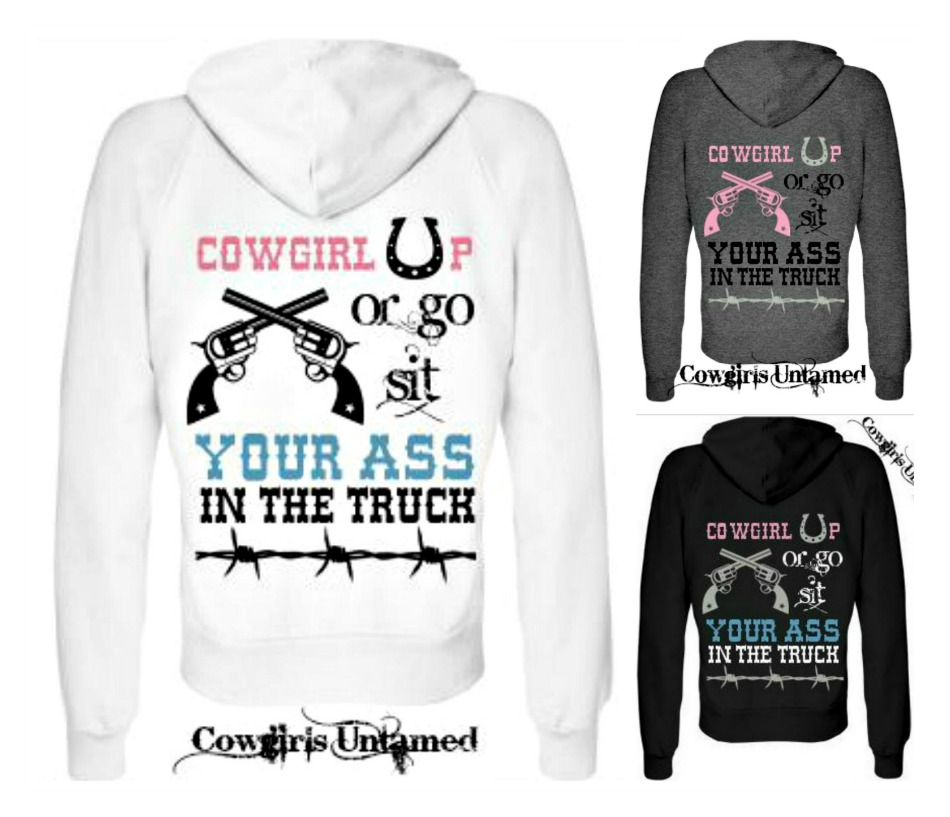 "COWGIRL ATTITUDE SWEATSHIRT ""Cowgirl Up or Go Sit Your Ass In The Truck"" Zip Up Western Hoodie"