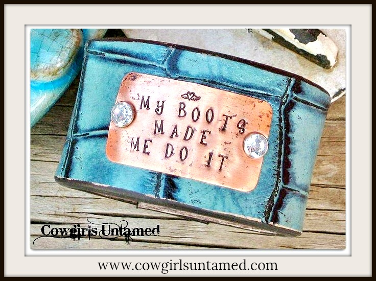 "COWGIRL ATTITUDE BRACELET ""My Boots Made Me Do It"" Copper Rhinestone Turquoise Leather Cuff Bracelet"