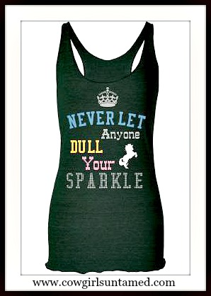 "COWGIRL GYPSY TANK TOP ""Never Let Anyone Dull Your Sparkle"" Deep Green Tank Top"