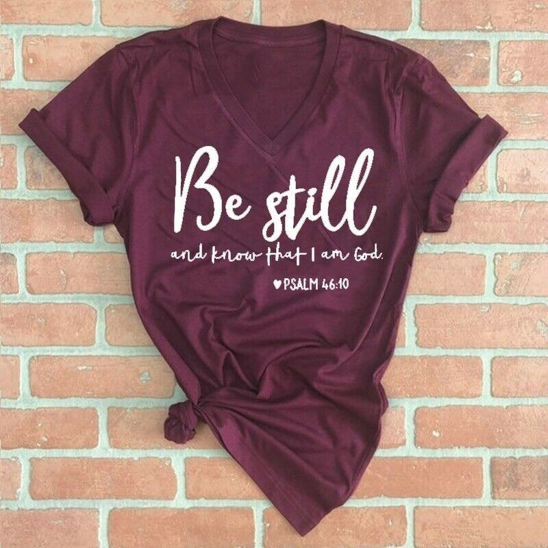 "BE STILL TEE ""Be Still and Know That I Am God Psalm 46""10"" Wine Christian Short Sleeve V Neck T Shirt  S-5X"