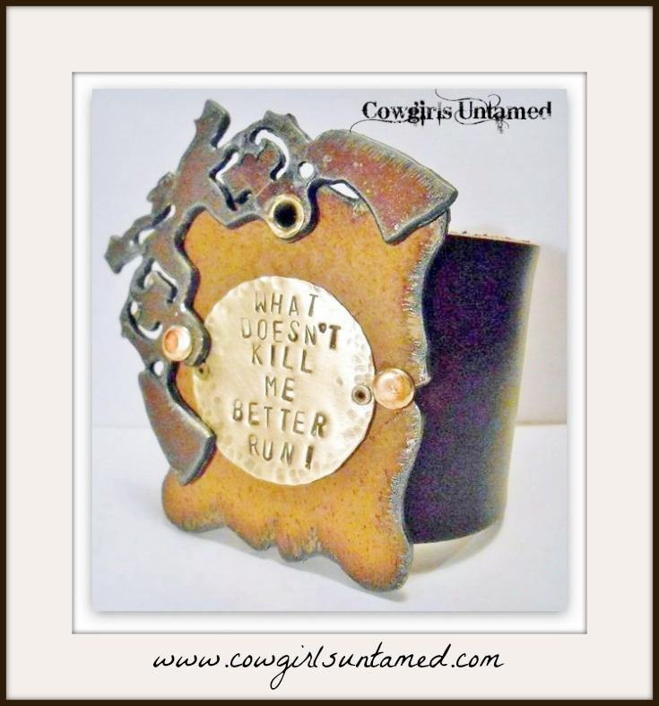 "COWGIRL ATTITUDE CUFF ""What Doesn't Kill Me Better Run"" Sixshooter Metal Brown Cuff"