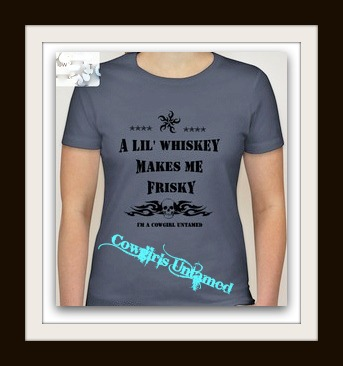 """COWGIRL ATTITUDE TEE """"A Lil' Whiskey Makes Me Frisky - I'm a Cowgirl Untamed"""" Western Tee Shirt Top"""