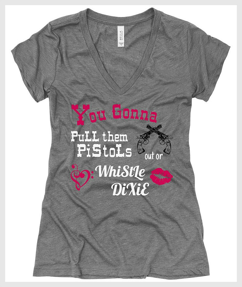 "WHISTLE DIXIE TEE ""You Gonna Pull Them Pistols Out or Whistle Dixie"" V Neck Women Western T-Shirt 3 COLORS! S-2X"
