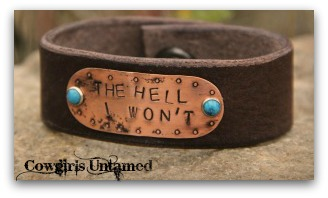 """COWGIRL ATTITUDE CUFF """"The Hell I Won't"""" Copper Turquoise Studded Brown Leather Cuff"""